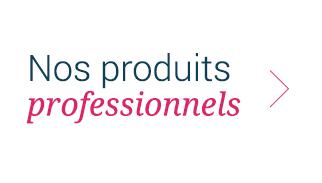 Nos produits Pro